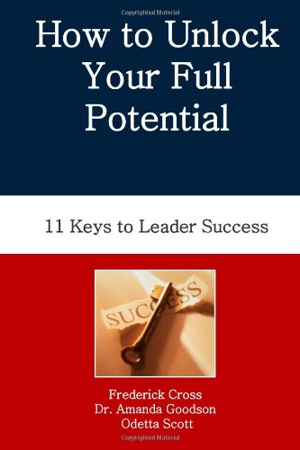 How to Unlock Your Full Potential: Eleven Keys to Leader Success